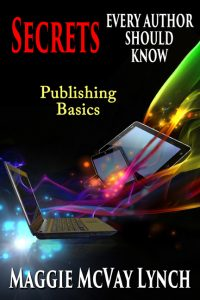 Cover for Secrets Every Author Should Know: Publishing Basics by Maggie Lynch